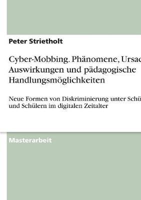 Cyber-Mobbing. Phanomene, Ursachen, Auswirkungen Und Padagogische Handlungsmoglichkeiten (Paperback)