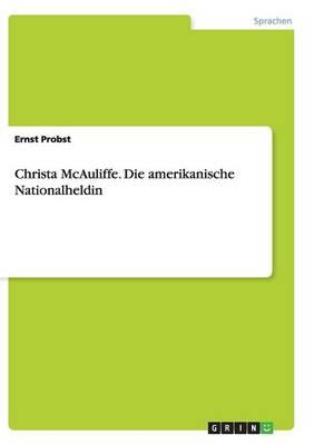 Christa McAuliffe. Die Amerikanische Nationalheldin (Paperback)