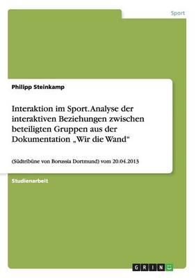 """Interaktion Im Sport. Analyse Der Interaktiven Beziehungen Zwischen Beteiligten Gruppen Aus Der Dokumentation """"Wir Die Wand (Paperback)"""