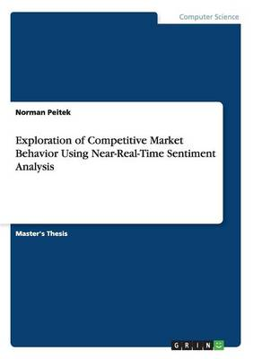 Exploration of Competitive Market Behavior Using Near-Real-Time Sentiment Analysis (Paperback)