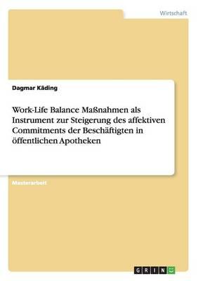 Work-Life Balance Ma nahmen ALS Instrument Zur Steigerung Des Affektiven Commitments Der Besch ftigten in ffentlichen Apotheken (Paperback)