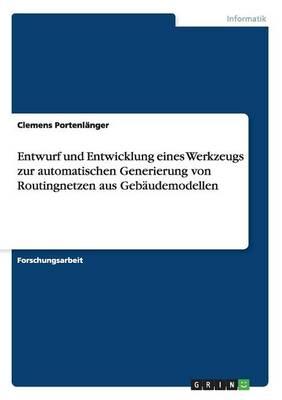 Entwurf Und Entwicklung Eines Werkzeugs Zur Automatischen Generierung Von Routingnetzen Aus Gebaudemodellen (Paperback)