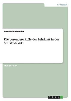 Die Besondere Rolle Der Lehrkraft in Der Sozialdidaktik (Paperback)