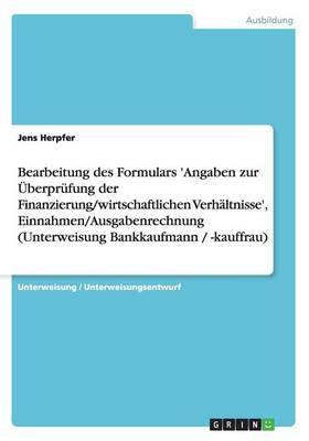 Bearbeitung Des Formulars 'Angaben Zur Uberprufung Der Finanzierung/Wirtschaftlichen Verhaltnisse', Einnahmen/Ausgabenrechnung (Unterweisung Bankkaufmann / -Kauffrau) (Paperback)