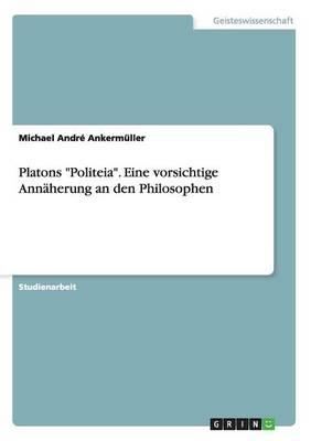 Platons Politeia. Eine Vorsichtige Ann herung an Den Philosophen (Paperback)