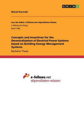 Concepts and Incentives for the Decentralization of Electrical Power Systems Based on Building Energy Management Systems (Paperback)