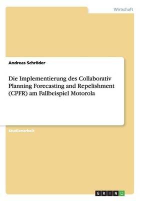 Die Implementierung Des Collaborativ Planning Forecasting and Repelishment (Cpfr) Am Fallbeispiel Motorola (Paperback)