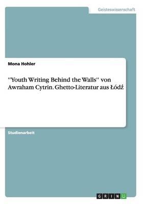 ''youth Writing Behind the Walls'' Von Awraham Cytrin. Ghetto-Literatur Aus L dź (Paperback)