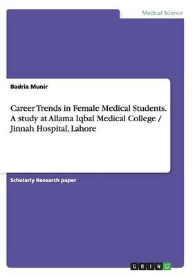 Career Trends in Female Medical Students. a Study at Allama Iqbal Medical College / Jinnah Hospital, Lahore (Paperback)
