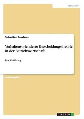 Verhaltensorientierte Entscheidungstheorie in Der Betriebswirtschaft (Paperback)