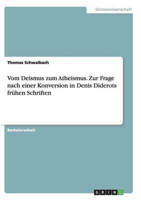 Vom Deismus Zum Atheismus. Zur Frage Nach Einer Konversion in Denis Diderots Fruhen Schriften (Paperback)