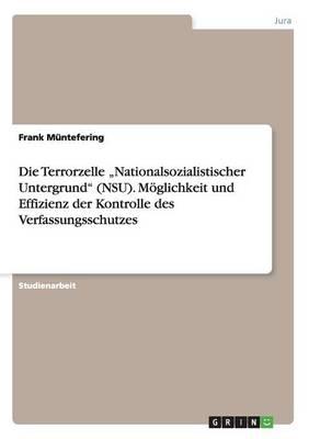 """Die Terrorzelle """"Nationalsozialistischer Untergrund"""" (NSU). Moeglichkeit und Effizienz der Kontrolle des Verfassungsschutzes (Paperback)"""