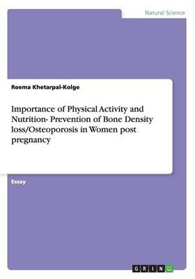 Importance of Physical Activity and Nutrition- Prevention of Bone Density Loss/Osteoporosis in Women Post Pregnancy (Paperback)