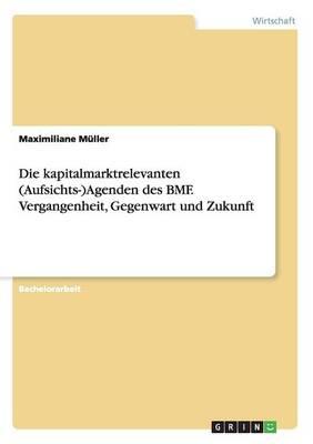 Die Kapitalmarktrelevanten (Aufsichts-)Agenden Des Bmf. Vergangenheit, Gegenwart Und Zukunft (Paperback)