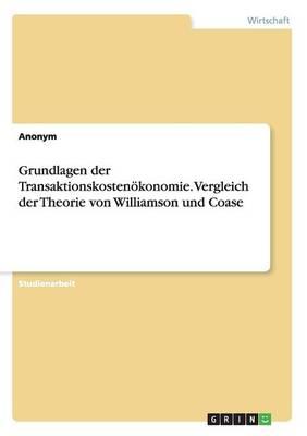 Grundlagen Der Transaktionskosten konomie. Vergleich Der Theorie Von Williamson Und Coase (Paperback)