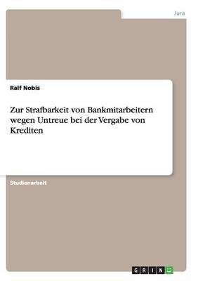 Zur Strafbarkeit Von Bankmitarbeitern Wegen Untreue Bei Der Vergabe Von Krediten (Paperback)