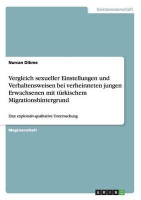 Vergleich Sexueller Einstellungen Und Verhaltensweisen Bei Verheirateten Jungen Erwachsenen Mit Turkischem Migrationshintergrund (Paperback)