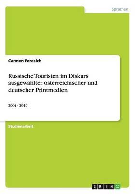 Russische Touristen Im Diskurs Ausgewahlter oesterreichischer Und Deutscher Printmedien (Paperback)