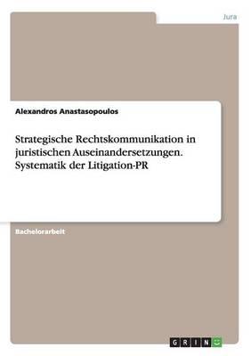 Strategische Rechtskommunikation in Juristischen Auseinandersetzungen. Systematik Der Litigation-PR (Paperback)