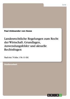 Landesrechtliche Regelungen Zum Recht Der Wirtschaft. Grundlagen, Anwendungsfelder Und Aktuelle Rechtsfragen (Paperback)