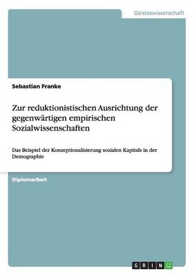Zur Reduktionistischen Ausrichtung Der Gegenwartigen Empirischen Sozialwissenschaften (Paperback)