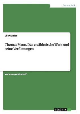 Thomas Mann. Das Erzahlerische Werk Und Seine Verfilmungen (Paperback)
