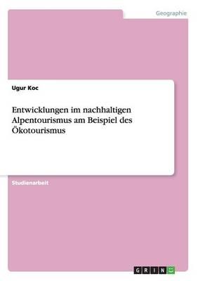 Entwicklungen Im Nachhaltigen Alpentourismus Am Beispiel Des Okotourismus (Paperback)