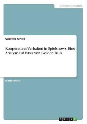 Kooperatives Verhalten in Spielshows. Eine Analyse Auf Basis Von Golden Balls (Paperback)
