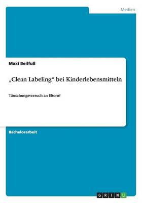 """Clean Labeling"" Bei Kinderlebensmitteln (Paperback)"