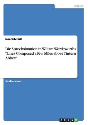 Die Sprechsituation in Wiliam Wordsworths 'Lines Composed a Few Miles Above Tintern Abbey' (Paperback)