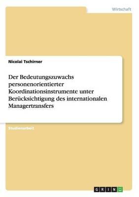 Der Bedeutungszuwachs Personenorientierter Koordinationsinstrumente Unter Berucksichtigung Des Internationalen Managertransfers (Paperback)