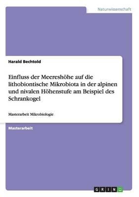 Einfluss Der Meereshoehe Auf Die Lithobiontische Mikrobiota in Der Alpinen Und Nivalen Hoehenstufe Am Beispiel Des Schrankogel (Paperback)