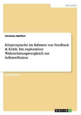Koerpersprache Im Rahmen Von Feedback & Kritik. Ein Explorativer Wahrnehmungsvergleich Zur Selbstreflexion (Paperback)
