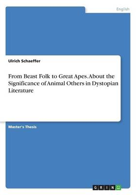 From Beast Folk to Great Apes. about the Significance of Animal Others in Dystopian Literature (Paperback)