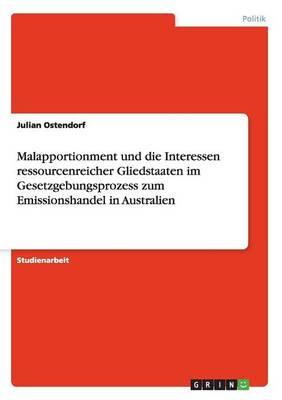 Malapportionment Und Die Interessen Ressourcenreicher Gliedstaaten Im Gesetzgebungsprozess Zum Emissionshandel in Australien (Paperback)