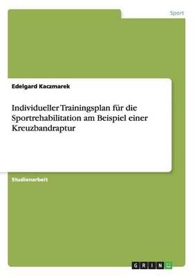 Individueller Trainingsplan Fur Die Sportrehabilitation Am Beispiel Einer Kreuzbandraptur (Paperback)