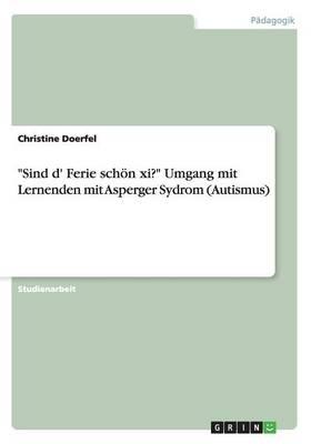 """Sind D' Ferie Schon XI?"" Umgang Mit Lernenden Mit Asperger Sydrom (Autismus) (Paperback)"