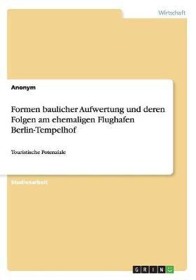 Formen Baulicher Aufwertung Und Deren Folgen Am Ehemaligen Flughafen Berlin-Tempelhof (Paperback)