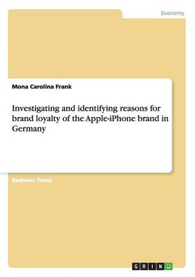 Investigating and Identifying Reasons for Brand Loyalty of the Apple-iPhone Brand in Germany (Paperback)