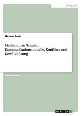 Mediation an Schulen. Kommunikationsmodelle, Konflikte Und Konfliktlosung (Paperback)
