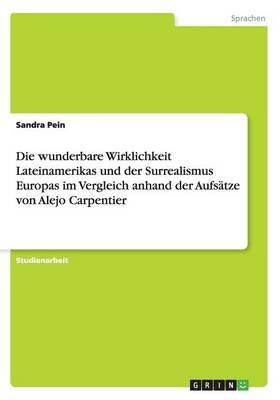 Die Wunderbare Wirklichkeit Lateinamerikas Und Der Surrealismus Europas Im Vergleich Anhand Der Aufsatze Von Alejo Carpentier (Paperback)