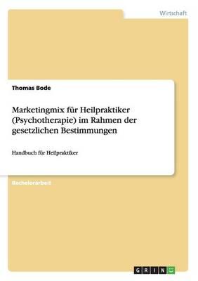 Marketingmix Fur Heilpraktiker (Psychotherapie) Im Rahmen Der Gesetzlichen Bestimmungen (Paperback)