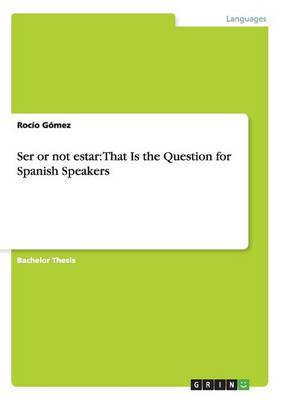 Ser or Not Estar: That Is the Question for Spanish Speakers (Paperback)