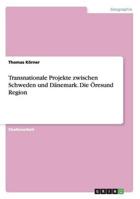 Transnationale Projekte Zwischen Schweden Und Danemark. Die Oresund Region (Paperback)