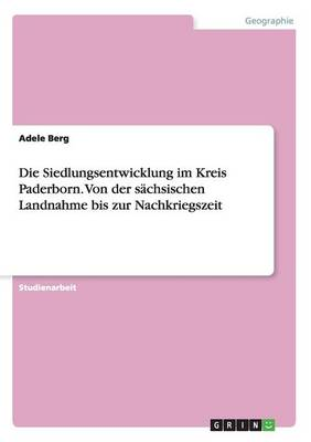 Die Siedlungsentwicklung Im Kreis Paderborn. Von Der S chsischen Landnahme Bis Zur Nachkriegszeit (Paperback)