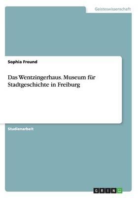 Das Wentzingerhaus. Museum Fur Stadtgeschichte in Freiburg (Paperback)
