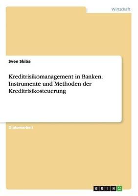 Kreditrisikomanagement in Banken. Instrumente Und Methoden Der Kreditrisikosteuerung (Paperback)