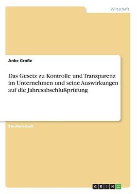 Das Gesetz Zu Kontrolle Und Tranzparenz Im Unternehmen Und Seine Auswirkungen Auf Die Jahresabschlussprufung (Paperback)