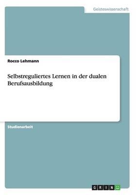 Selbstreguliertes Lernen in Der Dualen Berufsausbildung (Paperback)