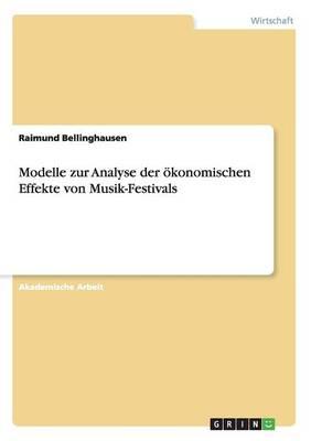 Modelle Zur Analyse Der oekonomischen Effekte Von Musik-Festivals (Paperback)
